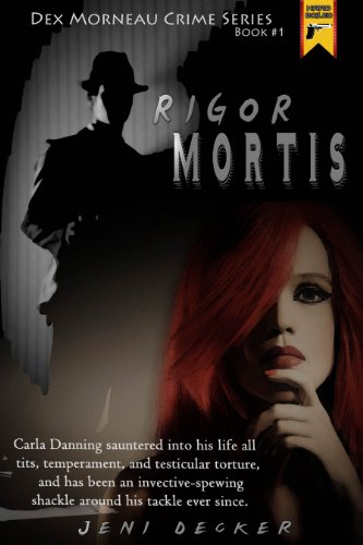 Book: Rigor Mortis (The Dex Morneau Series Book 1) by Jeni Decker