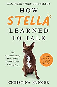 How Stella Learned to Talk: The Groundbreaking Story of the World's First Talking