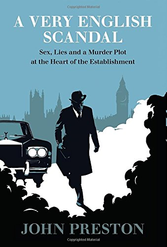 A Very English Scandal: Sex, Lies, and a Murder Plot at the Heart of the Establishment (British Politics compare prices)