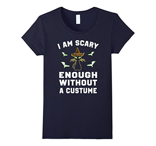 Scary Custumes (Womens I Am Scary Enough Without a Custume T-shirt Large Navy)