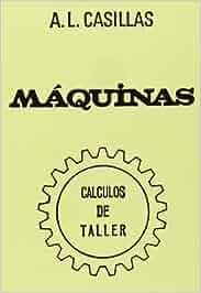 Maquinas. Calculos de Taller: Amazon.es: A.L. Casillas: Libros