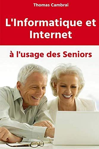 L'informatique et Internet à l'usage des Seniors (French Edition)