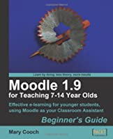 Moodle 1.9 for Teaching 7-14 Year Olds: Beginner's Guide Front Cover