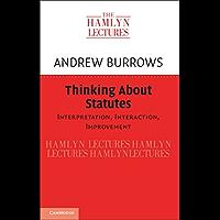 Thinking about Statutes: Interpretation, Interaction, Improvement (The Hamlyn Lectures)