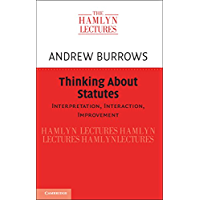 Thinking about Statutes: Interpretation, Interaction, Improvement (The Hamlyn Lectures)