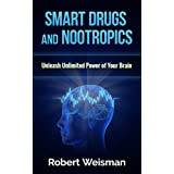 Intelligent Drugs and Nootropics: Unleash Unlimited Power of Your Brain (Improve Your Brain for Better Memory, Faster Learning, and Quick Understanding with ... (Strong Body, Smart Brain Book 1)