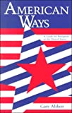 American Ways : A Guide for Foreigners in the United States, Althen, Gary, 0933662688