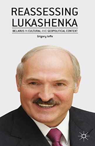 Download Reassessing Lukashenka: Belarus in Cultural and Geopolitical Context Pdf