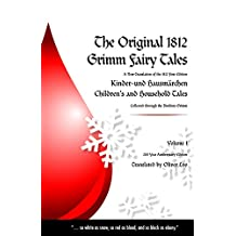The Original 1812 Grimm Fairy Tales: A New Translation of the 1812 First Edition Kinder und Hausmärchen Childrens and Household Tales (1812 Childrens and ... Tales Kinder und Hausmärchen Book 1)