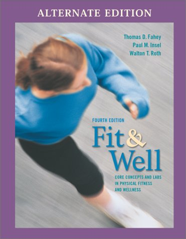 Fit & Well: Core Concepts and Labs in Physical Fitness and Wellness Alternate Edition with Daily Fitness Log and Nut