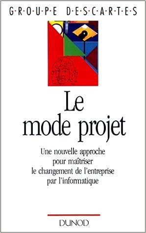 Le Mode projet. Une nouvelle approche pour maîtriser le changement de l'entreprise par l'informatique pdf ebook