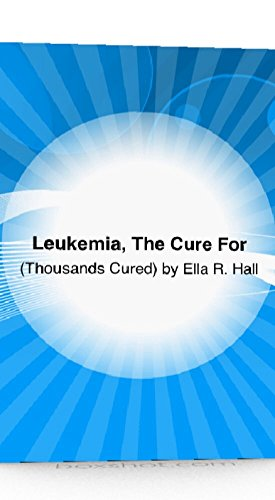 Leukemia, The Cure For (There Is A Cure Book 1)