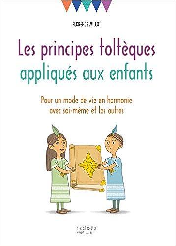 Les principes toltèques appliqués aux enfants, pour un mode de vie en harmonie avec soi-même et les autres, de Florence Millot