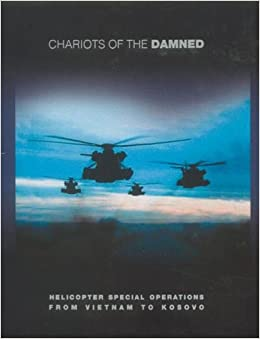 Chariots of The Damned: Airborne Rescues from Vietnam to Kosovo