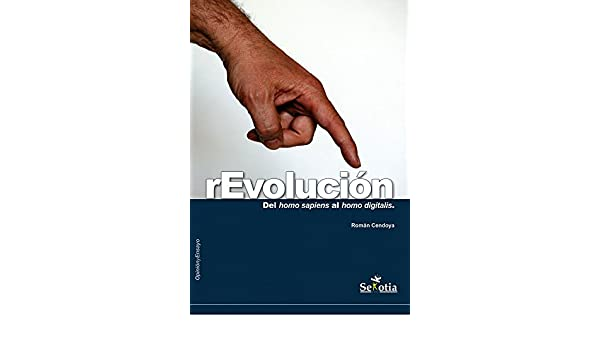 rEvolución: Del homo saiens al homo digitalis (Opinión y Ensayo) (Spanish Edition) - Kindle edition by Román Cendoya. Politics & Social Sciences Kindle ...