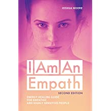 EMPATH: I Am An Empath. Empaths Survival Guide: For Empathic and Highly Sensitive People. Explore Your Empathy Traits! (The Art of Growth Book 12)