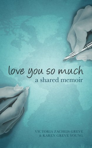 Love You So Much A Mother And Daughter S Shared Memoir Breaking The Silence Of Ovarian Cancer From Across The Miles Zacheis Greve Victoria Greve Young Karen 9781904881360 Amazon Com Books
