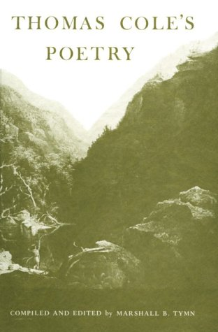 Thomas Cole's Poetry: The Collected Poems of America's Foremost Painter of the Hudson River School