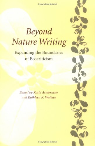 Beyond Nature Writing: Expanding the Boundaries of Ecocriticism (Under the Sign of Nature: Explorations in Ecocriticism)