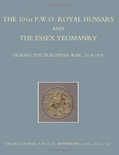 The 10th (P.W.O.) Royal Hussars and The Essex Yeomanry During the European War, 1914-1918: The 10th (P.W.O.) Royal Hussars and The Essex Yeomanry During the European War, 1914-1918 pdf