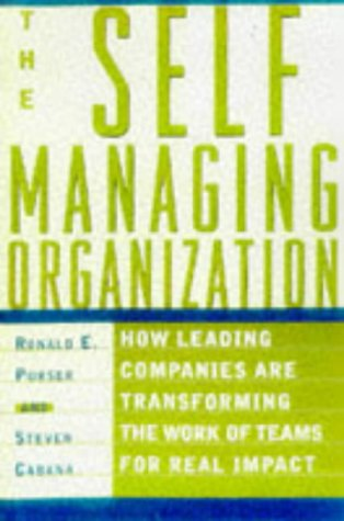 The Self Managing Organization  How Leading Companies Are Transforming The Work Of Teams For Real Impact  Transforming Team Work Through Participative Design
