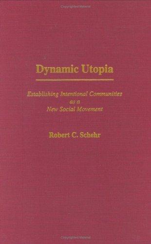 Dynamic Utopia: Establishing Intentional Communities as a New Social Movement