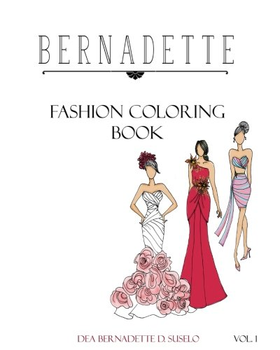 Bernadette Fashion Coloring Book: Designs of Gowns and Cocktail Dresses (Volume 1)