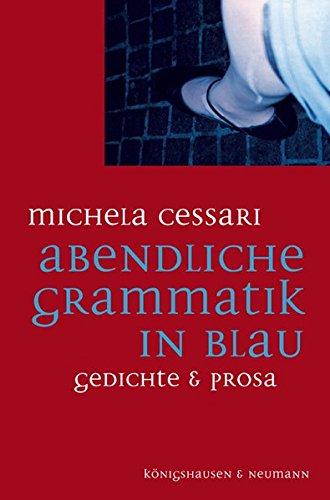 Abendliche Grammatik in Blau: Gedichte und Prosa Taschenbuch – 6. Juli 2006 Michela Cessari Königshausen u. Neumann 3826032845 Belletristik