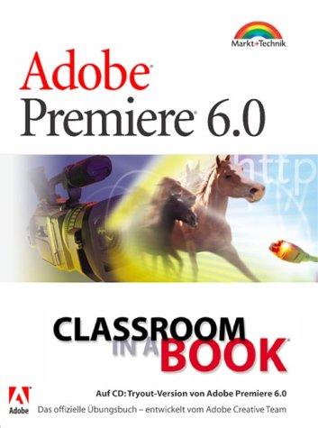 Adobe Premiere 6.0 - Classroom in a Book . für Windows und Macintosh