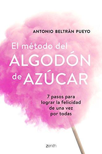 El método del algodón de azúcar: 7 pasos para lograr la felicidad de una vez por todas (Spanish Edition)