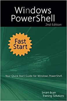 Windows PowerShell Fast Start 2nd Edition: Your Quick Start Guide for Windows PowerShell.