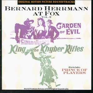 Bernard Herrmann At Fox, Vol. 2 - Garden of Evil / Prince of Players / King of the Khyber Rifles: Original Motion Picture Soundtracks [3 on 1]