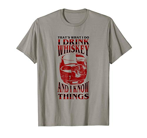 I drink Whiskey and I know Things TShirt Drinking Gift Tee (Cask Malt Single)