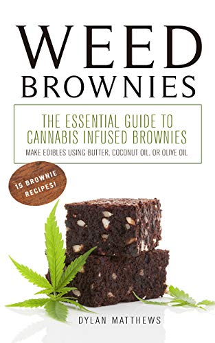 WEED BROWNIES: The Essential Guide to Cannabis Infused Brownies (Make Edibles using Butter, Coconut Oil, or Olive Oil) (The Best Weed Brownies)