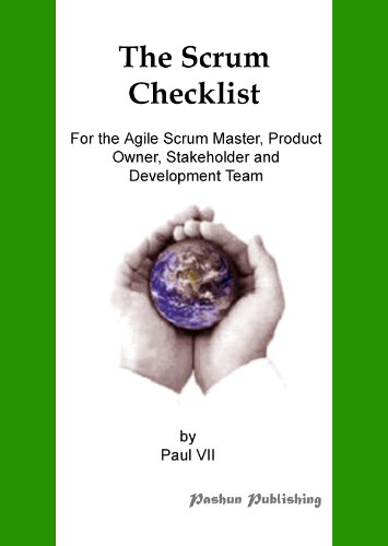 Agile Product Management: The Scrum Checklist, For the Agile Scrum Master, Product Owner, Stakeholder and Development Team