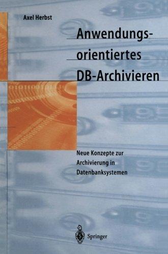 Anwendungsorientiertes DB-Archivieren Neue Konzepte zur Archivierung in Datenbanksystemen  [Herbst, Axel] (Tapa Blanda)