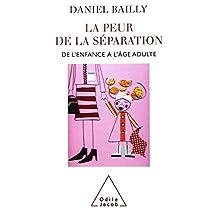 PEUR DE LA SÉPARATION (LA) : DE L'ENFANCE À L'ÂGE ADULTE