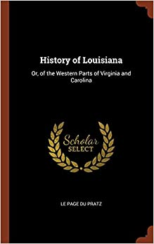 History of Louisiana: Or, of the Western Parts of Virginia and Carolina