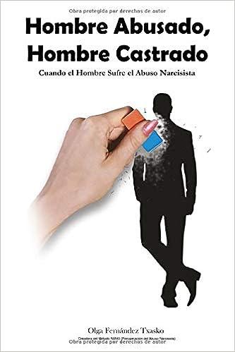 Hombre Abusado, Hombre Castrado: Cuando el Hombre Sufre el ...