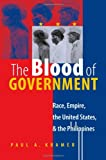 The Blood of Government: Race, Empire, the United States, and the Philippines, Paul A. Kramer, 0807856533