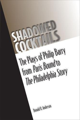 Read Online Shadowed Cocktails: The Plays of Philip Barry from Paris Bound to The Philadelphia Story (Theater in the Americas) ebook