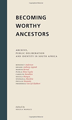 Becoming Worthy Ancestors: Archive, Public Deliberation and Identity in South Africa