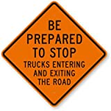 Be Prepared to Stop, Trucks Entering And Exiting The, Heavy Duty Aluminum Sign, 80 mil, 36'' x 36''