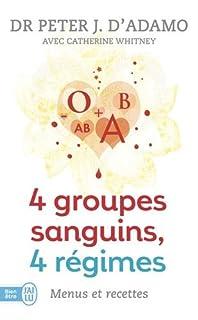 4 groupes sanguins, 4 régimes : menus et recettes, D'Adamo, Peter J.