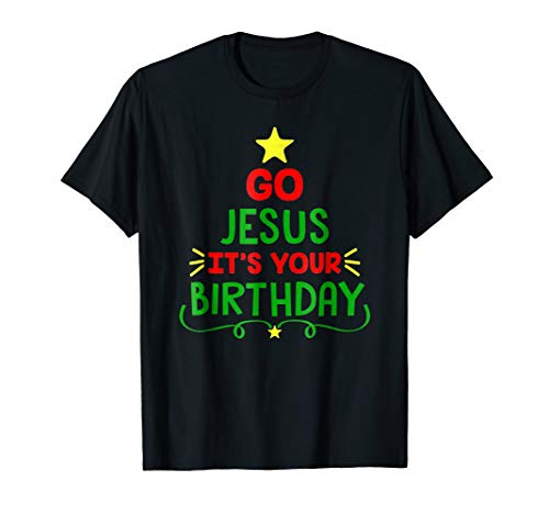Distressed Go Jesus Its Your Birthday Christmas Funny Shirt -