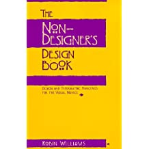 The Non-Designer's Design Book: Design and Typographic Principles for the Visual Novice