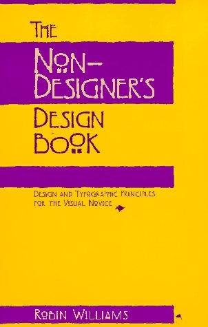 The Non Designer's Design Book  Design And Typographic Principles For The Visual Novice