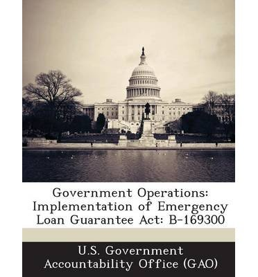 Read Online Government Operations: Implementation of Emergency Loan Guarantee ACT: B-169300 (Paperback) - Common PDF