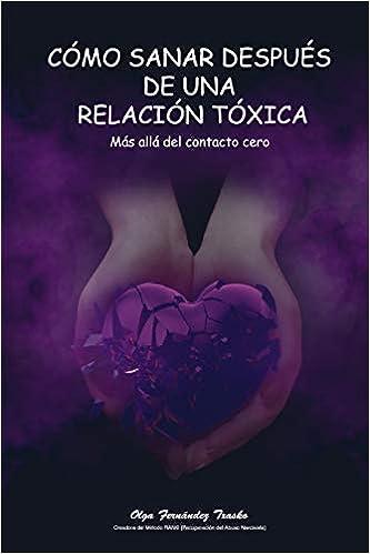 Cómo sanar después de una relación tóxica: Más allá del contacto cero: Amazon.es: Fernández Txasko, Olga: Libros