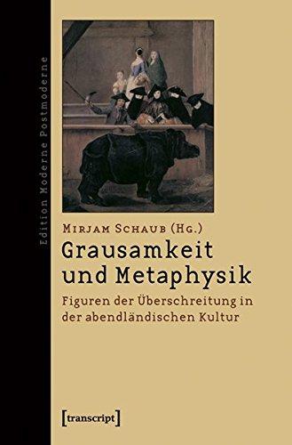 Grausamkeit und Metaphysik: Figuren der Überschreitung in der abendländischen Kultur (Edition Moderne Postmoderne)